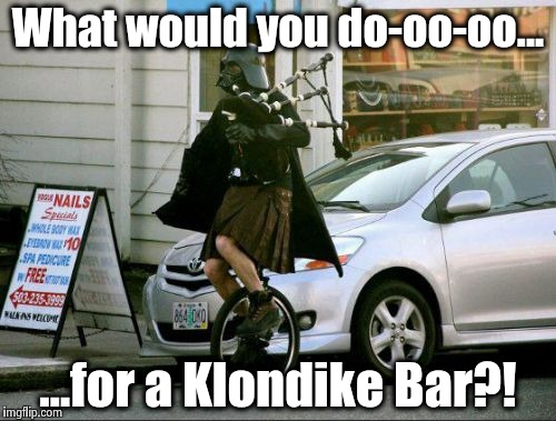 Invalid Argument Vader | What would you do-oo-oo... ...for a Klondike Bar?! | image tagged in memes,invalid argument vader,funny,commercials,ridiculous | made w/ Imgflip meme maker
