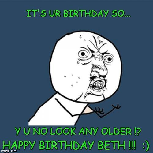 xca3o y u no meme imgflip,Happy Birthday Beth Memes