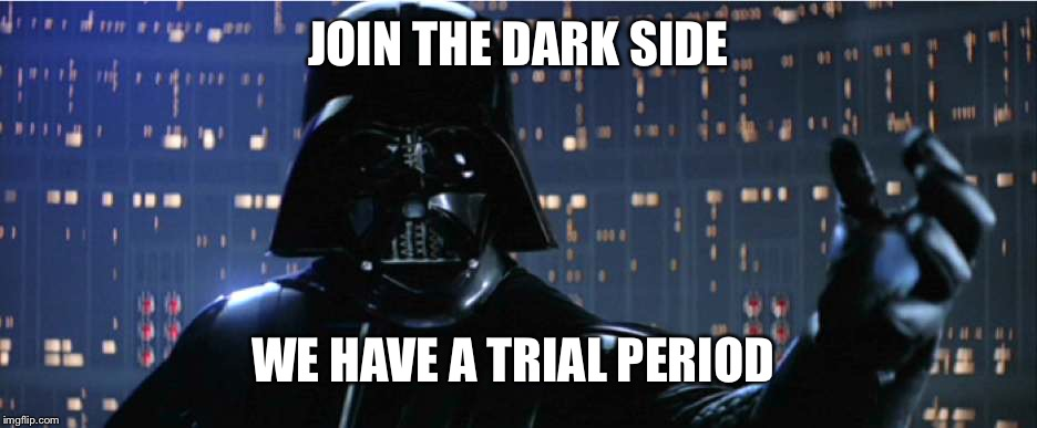 JOIN THE DARK SIDE WE HAVE A TRIAL PERIOD | made w/ Imgflip meme maker