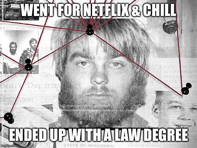 WENT FOR NETFLIX & CHILL; ENDED UP WITH A LAW DEGREE | image tagged in making a murderer,netflix | made w/ Imgflip meme maker