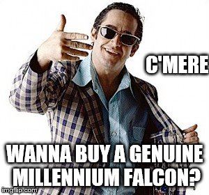 Hey you.... | C'MERE WANNA BUY A GENUINE MILLENNIUM FALCON? | image tagged in hey you | made w/ Imgflip meme maker