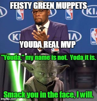 "Endure centuries of Jedi training to have my name misspelled, I did not! | FEISTY GREEN MUPPETS Smack you in the face, I will. YOUDA REAL MVP ""Youda,"" my name is not.  Yoda it is. 