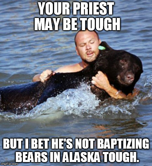 actually it's florida and he's rescuing a bear who passed out after being tranqued. | YOUR PRIEST MAY BE TOUGH BUT I BET HE'S NOT BAPTIZING BEARS IN ALASKA TOUGH. | image tagged in memes,priest,baptism,bears,lifeguard | made w/ Imgflip meme maker
