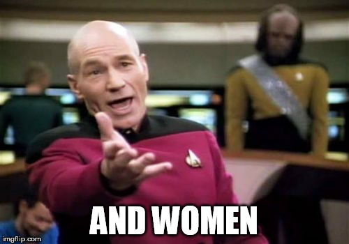 Picard Wtf Meme | AND WOMEN | image tagged in memes,picard wtf | made w/ Imgflip meme maker