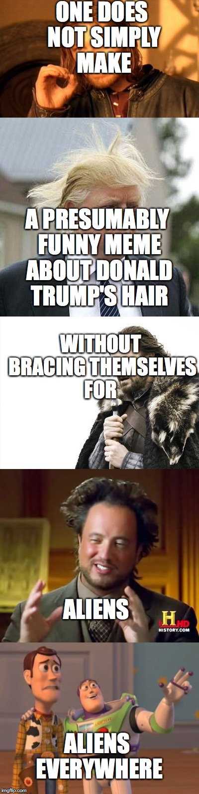 Behold the Indominus Meme! | ONE DOES NOT SIMPLY MAKE A PRESUMABLY FUNNY MEME ABOUT DONALD TRUMP'S HAIR WITHOUT BRACING THEMSELVES FOR ALIENS ALIENS EVERYWHERE | image tagged in one does not simply,donald trump,mashup,brace yourselves x is coming,ancient aliens | made w/ Imgflip meme maker