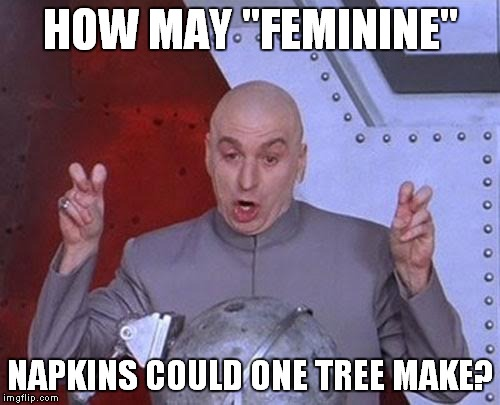 "Dr Evil Laser Meme | HOW MAY ""FEMININE"" NAPKINS COULD ONE TREE MAKE? 
