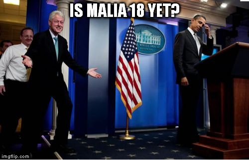 Bubba And Barack | IS MALIA 18 YET? | image tagged in memes,bubba and barack | made w/ Imgflip meme maker