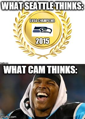 Cam>DVOA | WHAT SEATTLE THINKS: WHAT CAM THINKS: | image tagged in cam newton,carolina panthers,seattle seahawks,seahawks lose | made w/ Imgflip meme maker