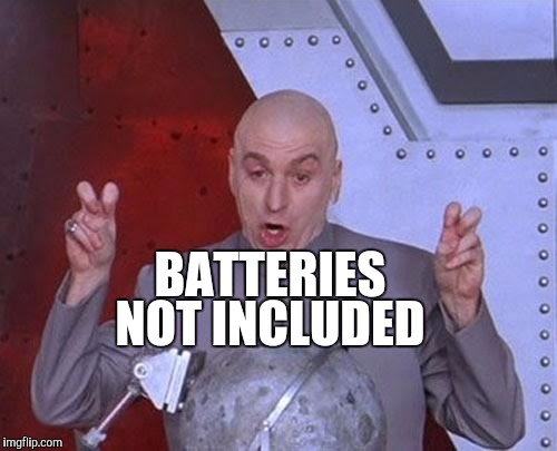 BATTERIES NOT INCLUDED | image tagged in memes,dr evil laser | made w/ Imgflip meme maker