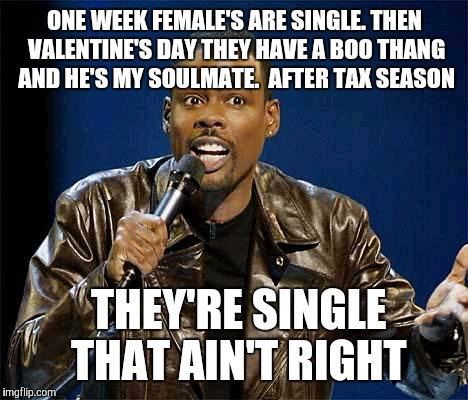 Chris Rock | ONE WEEK FEMALEu0027S ARE SINGLE. THEN VALENTINEu0027S DAY THEY HAVE A  BOO