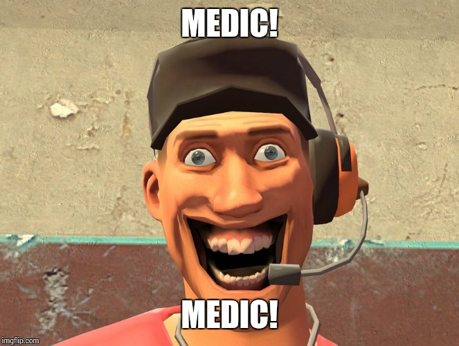 WTF2 | MEDIC! MEDIC! | image tagged in wtf2 | made w/ Imgflip meme maker