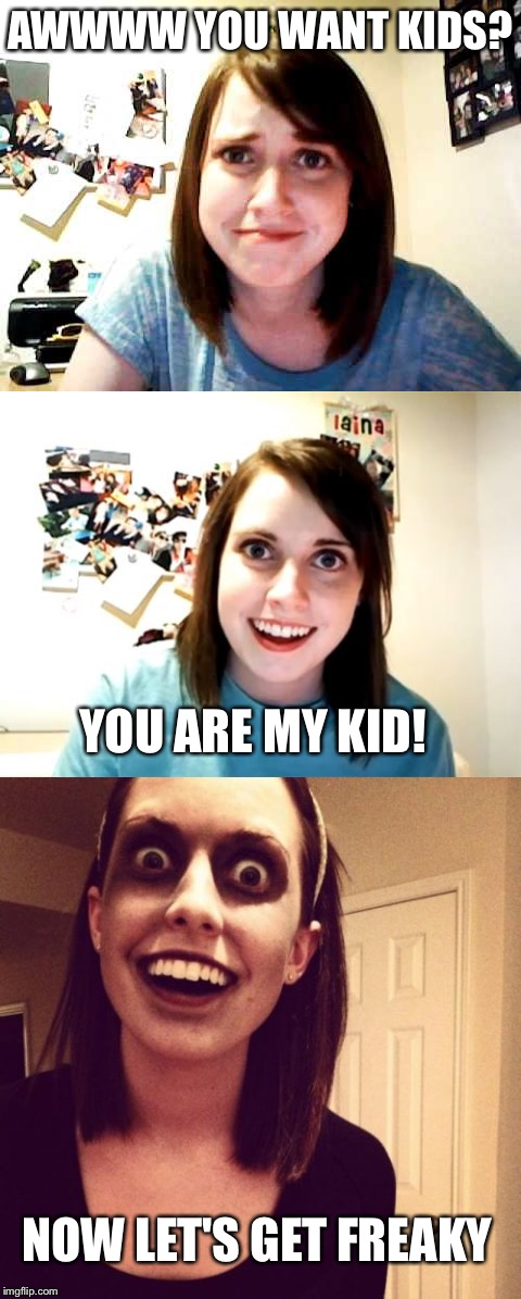 AWWWW YOU WANT KIDS? YOU ARE MY KID! NOW LET'S GET FREAKY | made w/ Imgflip meme maker