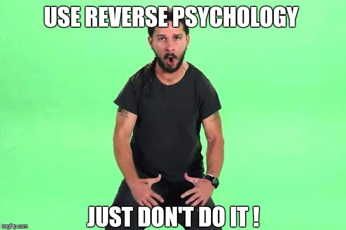 USE REVERSE PSYCHOLOGY JUST DON'T DO IT ! | made w/ Imgflip meme maker