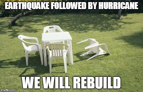 Its too tragic to speak of |  EARTHQUAKE FOLLOWED BY HURRICANE; WE WILL REBUILD | image tagged in memes,we will rebuild | made w/ Imgflip meme maker
