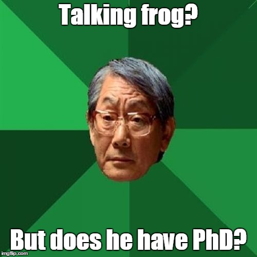 Talking frog? But does he have PhD? | made w/ Imgflip meme maker
