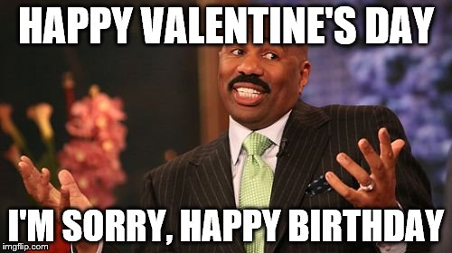 xizbs steve harvey meme imgflip,Valentines Day Birthday Meme