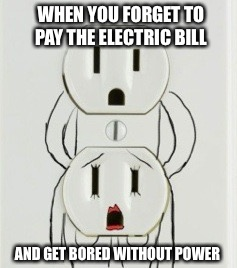 No Power No Lights Action | WHEN YOU FORGET TO PAY THE ELECTRIC BILL AND GET BORED WITHOUT POWER | image tagged in memes,power,electricity,electric,bill,funny,dankmemes | made w/ Imgflip meme maker