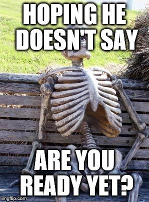 xjdon waiting skeleton meme imgflip
