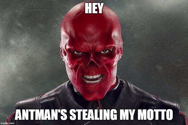 HEY ANTMAN'S STEALING MY MOTTO | made w/ Imgflip meme maker