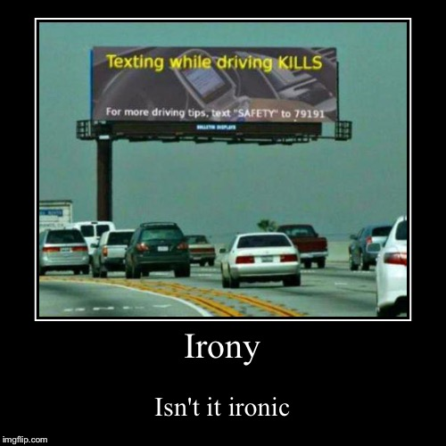 Irony | Isn't it ironic | image tagged in funny,demotivationals | made w/ Imgflip demotivational maker