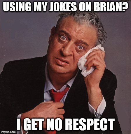USING MY JOKES ON BRIAN? I GET NO RESPECT | made w/ Imgflip meme maker