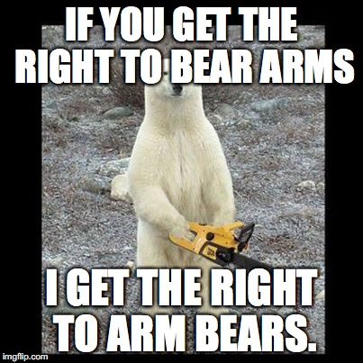 xk6g4 chainsaw bear memes imgflip,The Right To Bear Arms Meme
