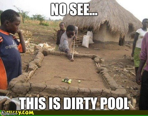 NO SEE... THIS IS DIRTY POOL | made w/ Imgflip meme maker