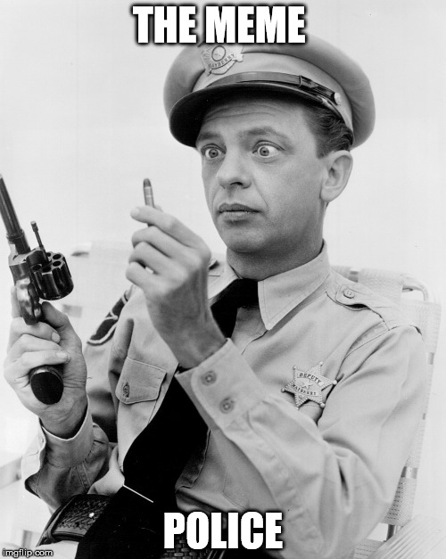 don knotts  | THE MEME POLICE | image tagged in don knotts,barney fife,memes | made w/ Imgflip meme maker