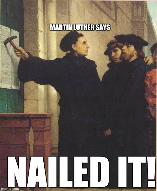 Martin luther door | NAILED IT! MARTIN LUTHER SAYS | image tagged in martin luther door | made w/ Imgflip meme maker