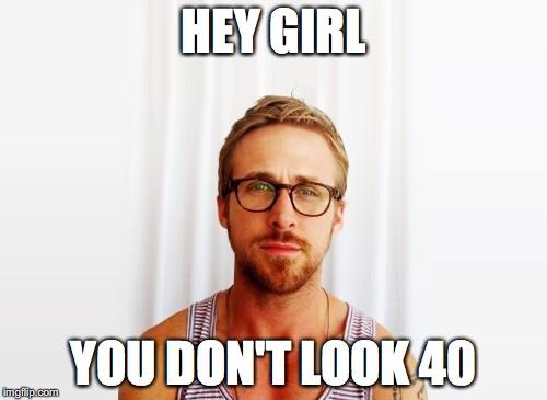 Funny Girl Meme Generator : Ryan gosling hey girl imgflip