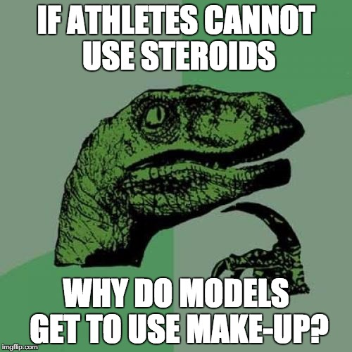 Philosoraptor Meme | IF ATHLETES CANNOT USE STEROIDS WHY DO MODELS GET TO USE MAKE-UP? | image tagged in memes,philosoraptor | made w/ Imgflip meme maker