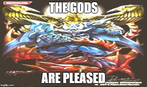THE GODS ARE PLEASED | made w/ Imgflip meme maker