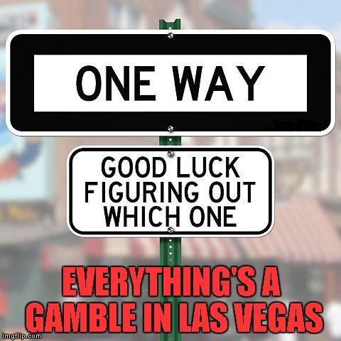 If you're like me... I'm always wrong on 50/50 chances. | EVERYTHING'S A GAMBLE IN LAS VEGAS | image tagged in funny sign,funny street signs,memes,funny | made w/ Imgflip meme maker