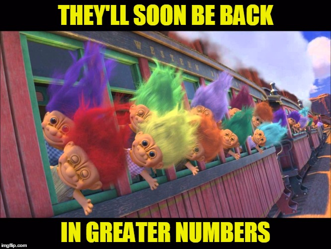 THEY'LL SOON BE BACK IN GREATER NUMBERS | made w/ Imgflip meme maker