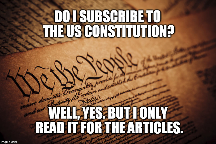 What? No Centerfold?  |  DO I SUBSCRIBE TO THE US CONSTITUTION? WELL, YES. BUT I ONLY READ IT FOR THE ARTICLES. | image tagged in constitution,patriots,united states,constitutional,patriotism | made w/ Imgflip meme maker