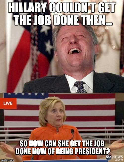 Hillary can't get the job done - Imgflip