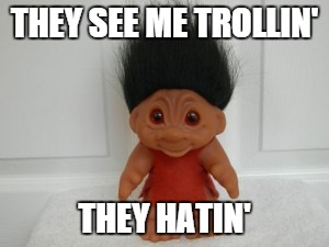 THEY SEE ME TROLLIN' THEY HATIN' | made w/ Imgflip meme maker