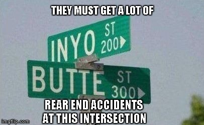 I've seen some funny signs in my day but this one is simply hilarious! | THEY MUST GET A LOT OF REAR END ACCIDENTS AT THIS INTERSECTION | image tagged in funny street signs,street signs,memes,funny | made w/ Imgflip meme maker