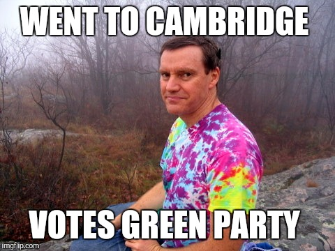 Hip Dad does what he wants | WENT TO CAMBRIDGE VOTES GREEN PARTY | image tagged in hip,dad,father,green party,conservatives,cambridge | made w/ Imgflip meme maker