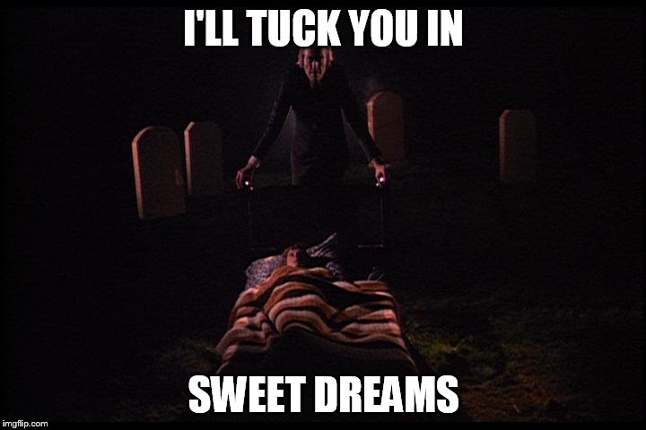 I'LL TUCK YOU IN SWEET DREAMS | made w/ Imgflip meme maker