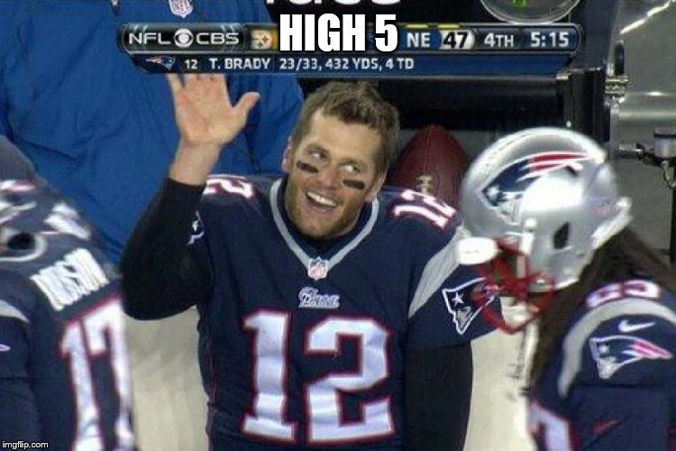 Tom Brady Left Hanging  | HIGH 5 | image tagged in tom brady left hanging | made w/ Imgflip meme maker