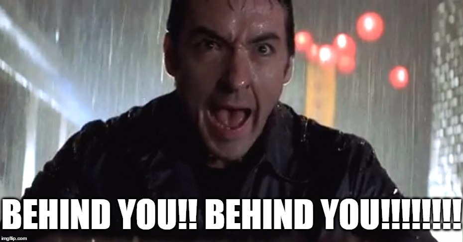 Cusack Rage | BEHIND YOU!! BEHIND YOU!!!!!!!! | image tagged in cusack rage | made w/ Imgflip meme maker