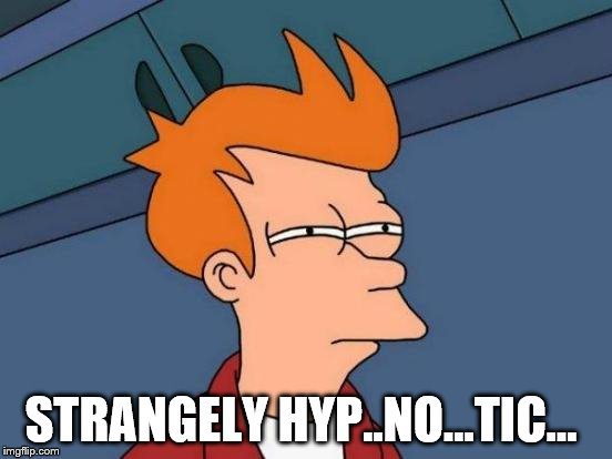 Futurama Fry Meme | STRANGELY HYP..NO...TIC... | image tagged in memes,futurama fry | made w/ Imgflip meme maker