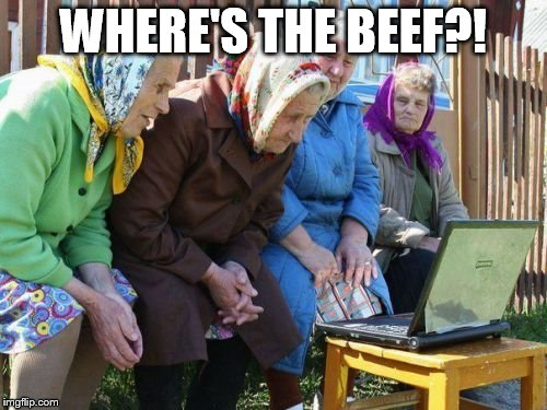 Babushkas On Facebook |  WHERE'S THE BEEF?! | image tagged in memes,babushkas on facebook | made w/ Imgflip meme maker