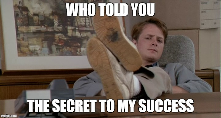 WHO TOLD YOU THE SECRET TO MY SUCCESS | made w/ Imgflip meme maker