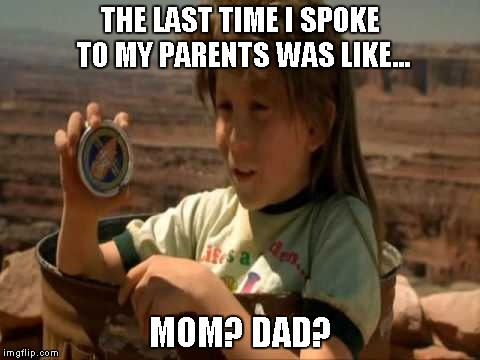 THE LAST TIME I SPOKE TO MY PARENTS WAS LIKE... MOM? DAD? | made w/ Imgflip meme maker