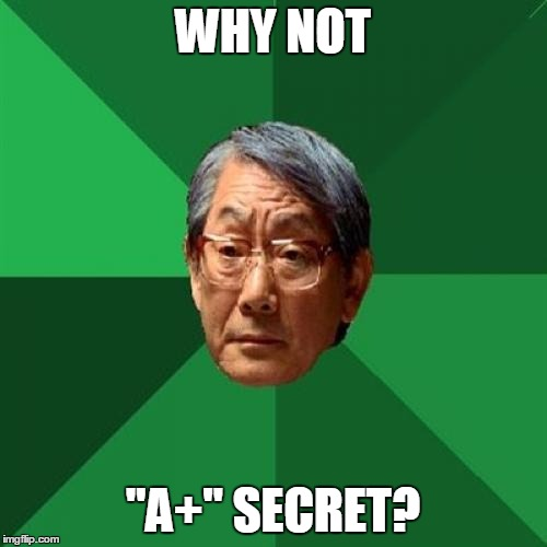"WHY NOT ""A+"" SECRET? 