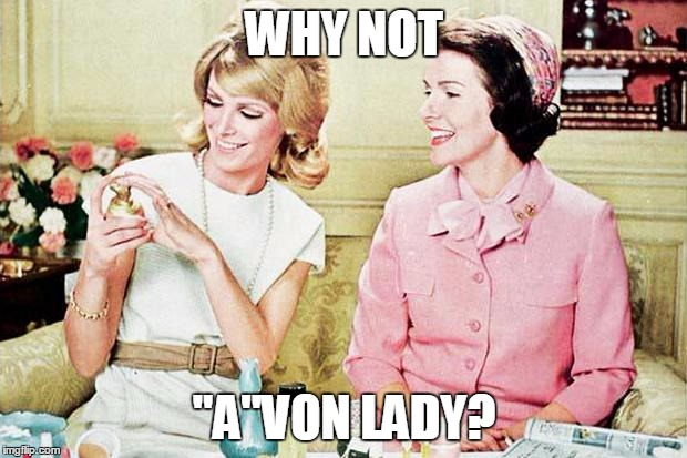 "WHY NOT ""A""VON LADY? 