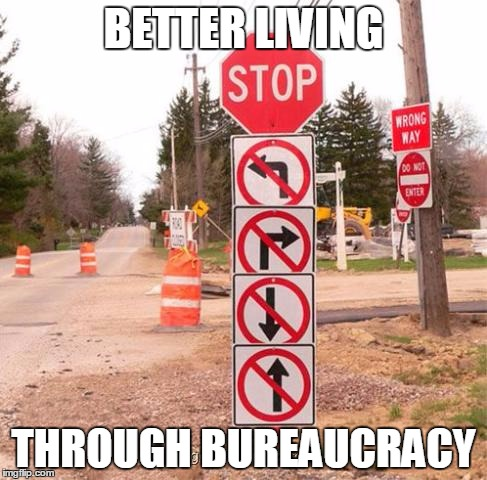 It's better to have freedom of choice than to be over-regulated. | BETTER LIVING THROUGH BUREAUCRACY | image tagged in memes,funny,stopsign,funnysighns | made w/ Imgflip meme maker