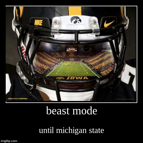 beast mode | until michigan state | image tagged in funny,demotivationals | made w/ Imgflip demotivational maker
